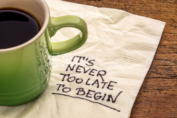 Chưa bao giờ quá muộn để bắt đầu