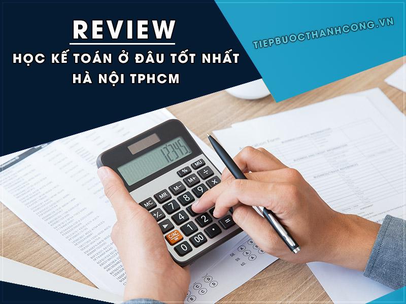 Review học kế toán ở đâu tốt nhất Hà Nội TPHCM