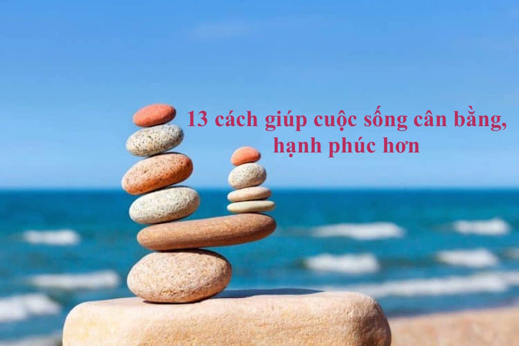 13 thói quen để cuộc sống cân bằng, thành công hơn