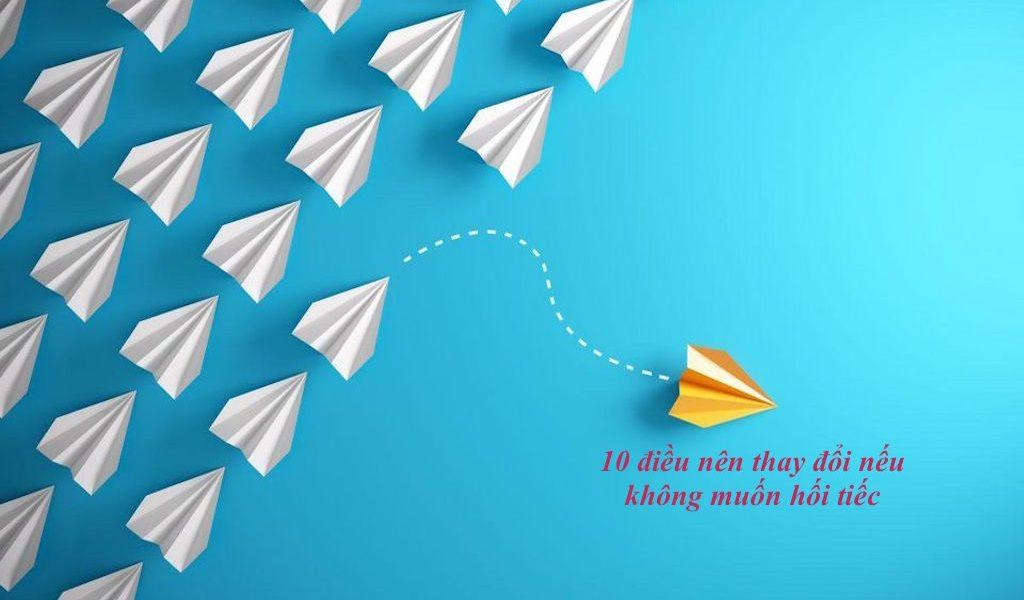 10 điều nên thay đổi nếu không muốn hối tiếc